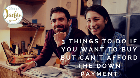 3 Things to Do if You Want to Buy But Can't Afford a Down Payment