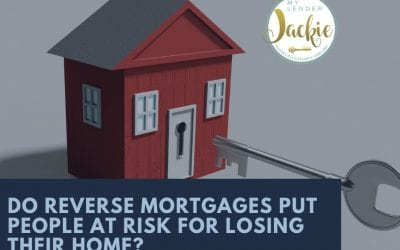 Do Reverse Mortgages Put People at Risk for Losing Their Home?