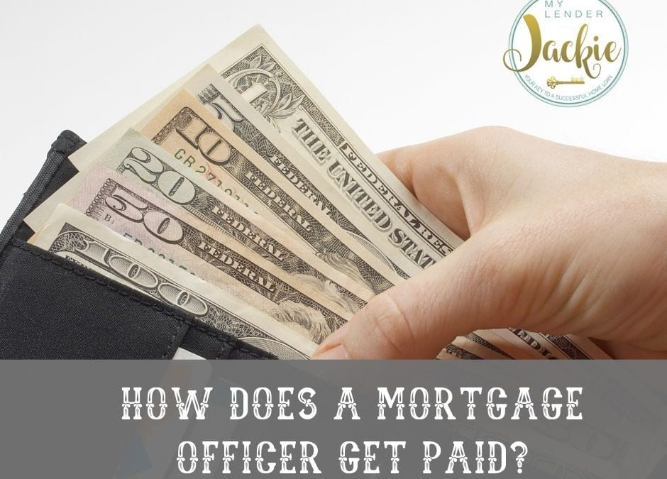 How Does a Mortgage Loan Officer Get Paid?