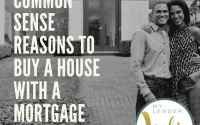 Common Sense Reasons to Buy a House with a Mortgage