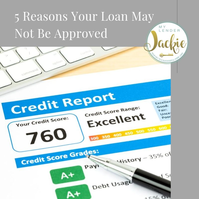550 Credit Score Home Loan >> 5 Reasons Your Loan May Not Be Approved My Lender Jackie