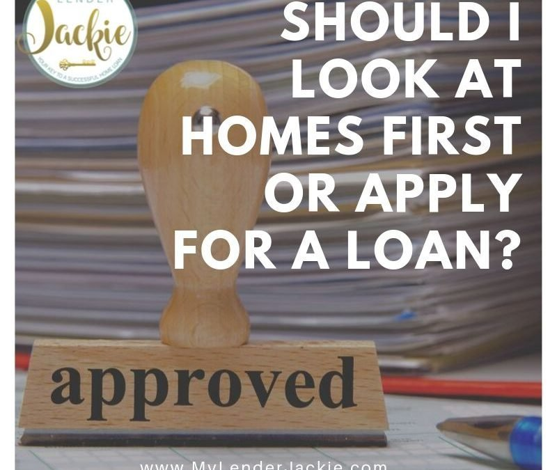 Should I Look at Homes First or Apply for a Loan?