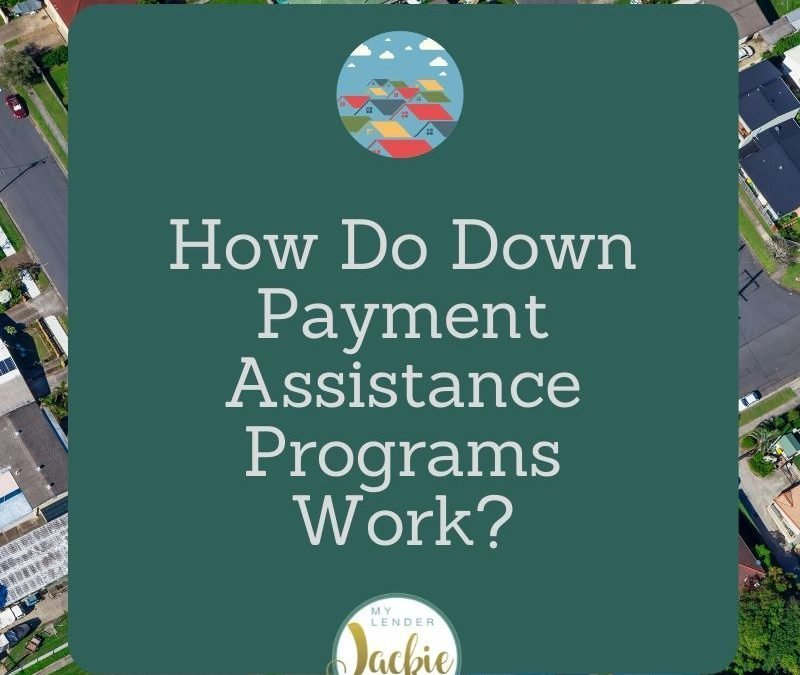 How Do Down Payment Assistance Programs Work?