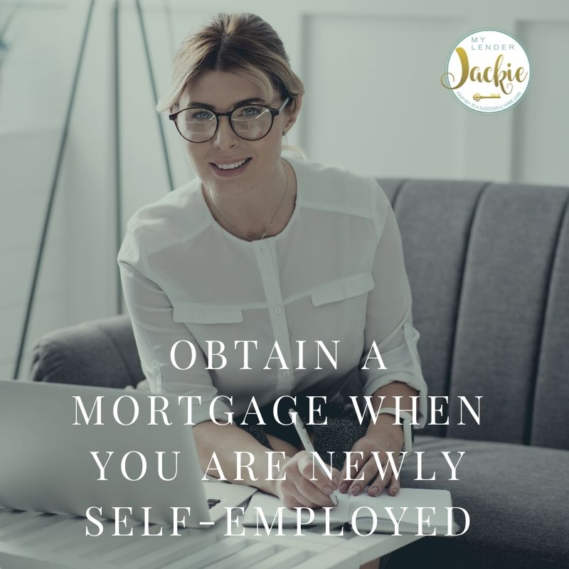 Obtain a Mortgage When You are Newly Self-Employed