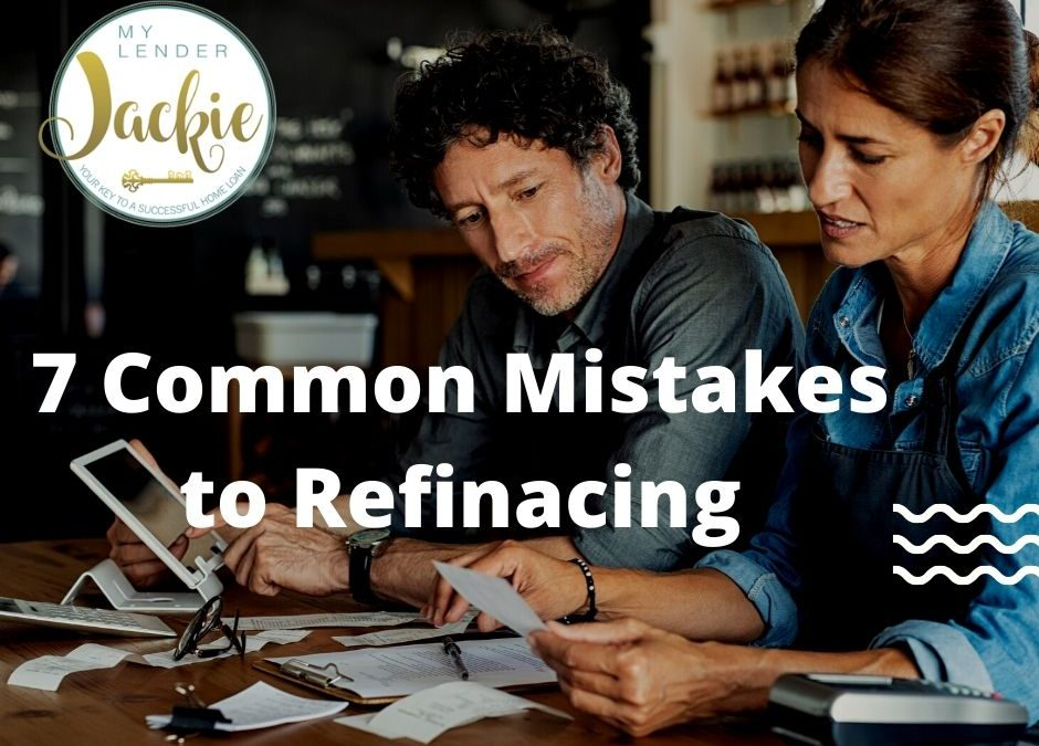 7 Common Mistakes to Refinancing