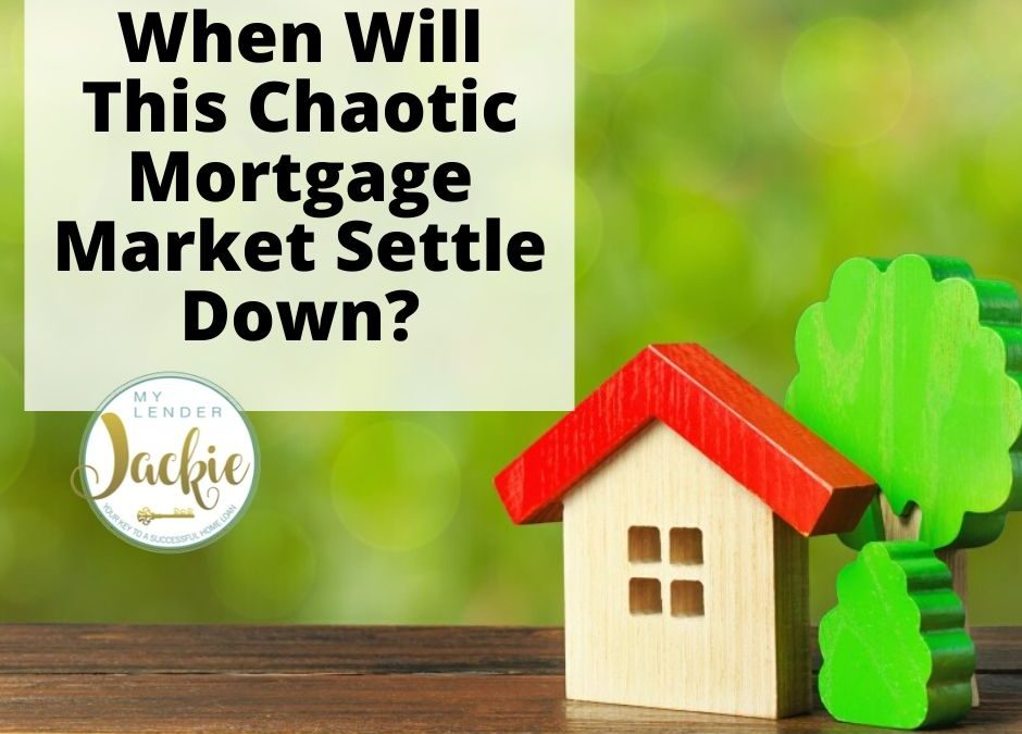 When Will This Chaotic Mortgage Market Settle Down?