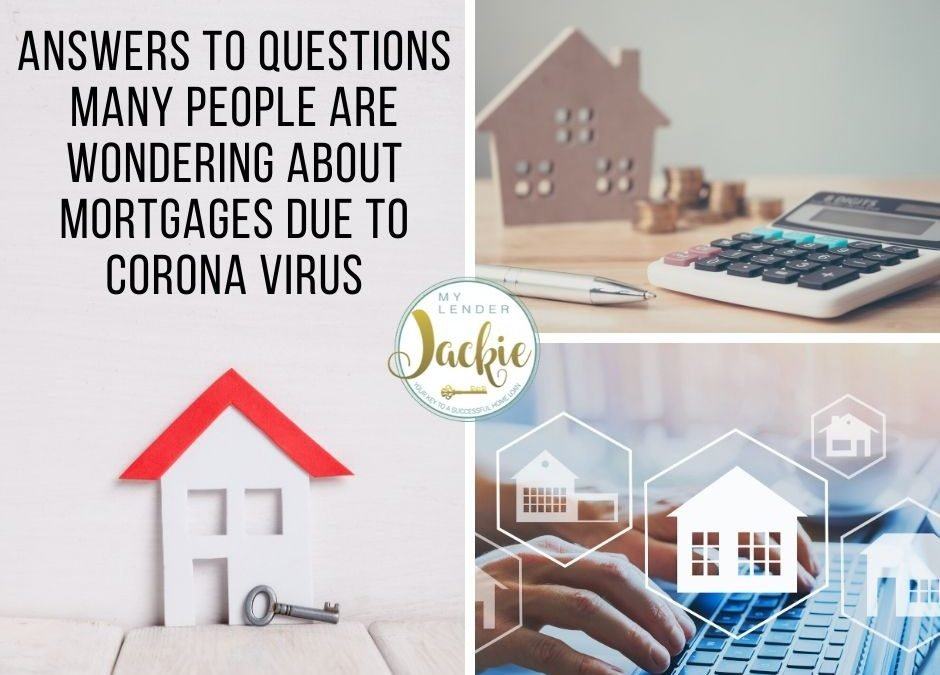 Answers to Questions Many People are Wondering About Mortgages due to Corona Virus