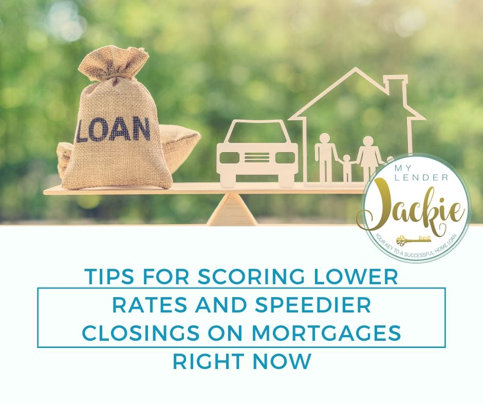 Tips for Scoring Lower Rates and Speedier Closings on Mortgages Right Now