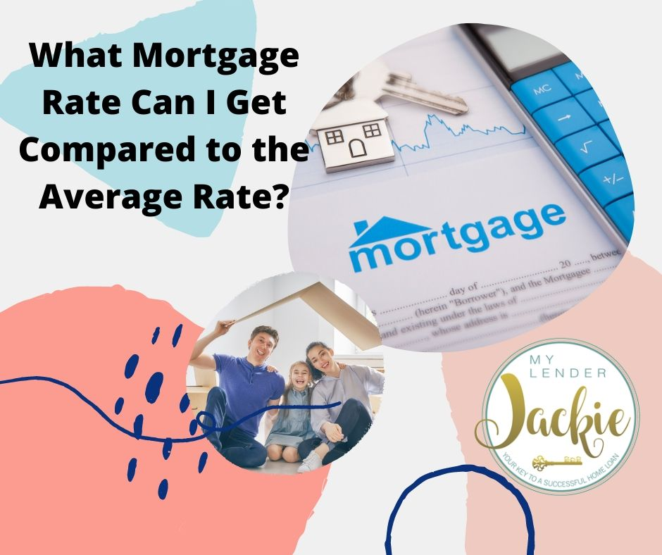 What Mortgage Rate Can I Get Compared to the Average Rate?