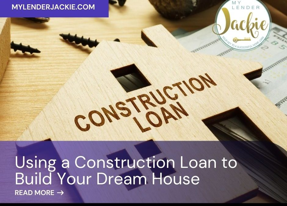 Using a Construction Loan to Build Your Dream House