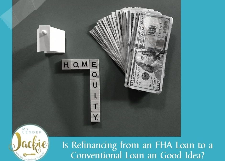 Is Refinancing from an FHA Loan to a Conventional Loan an Good Idea?