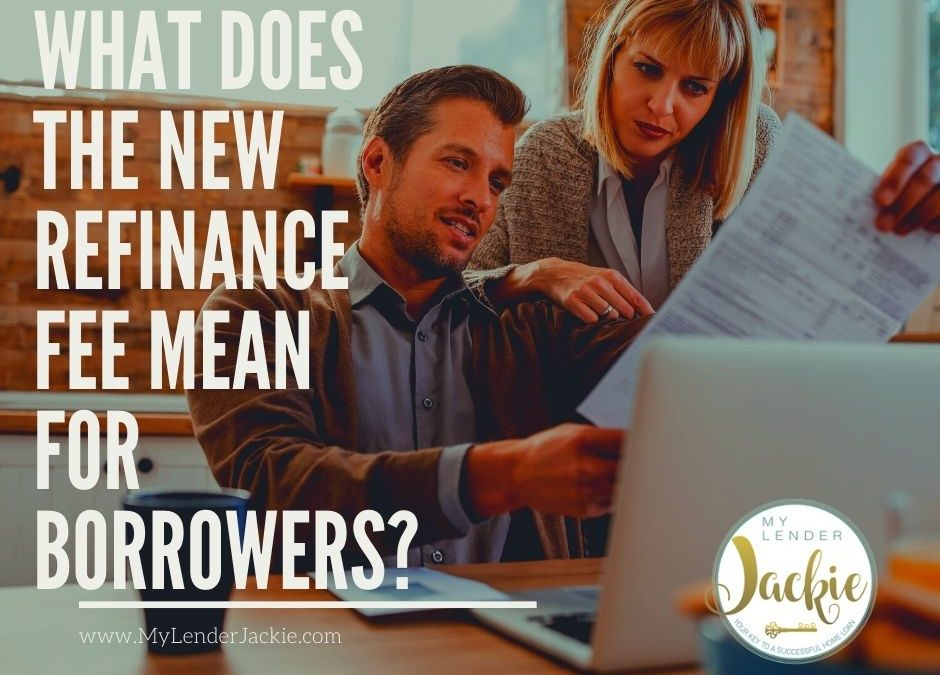 What Does the New Refinance Fee Mean for Borrowers?