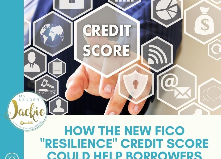"How the New FICO ""Resilience"" Credit Score Could Help Borrowers"