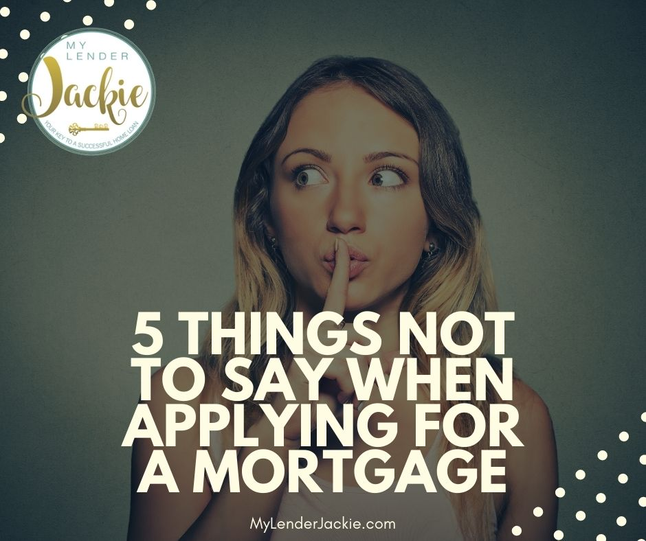 5 Things Not to Say When Applying for a Mortgage