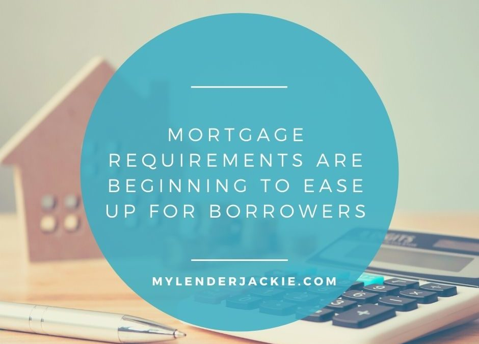 Mortgage Requirements are Beginning to Ease Up for Borrowers