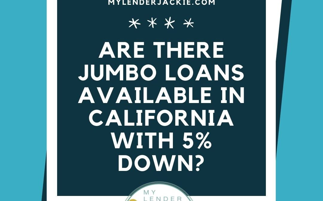 Are There Jumbo Loans Available in California with 5% Down?